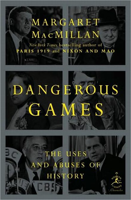 Dangerous Games The Uses and Abuses of History